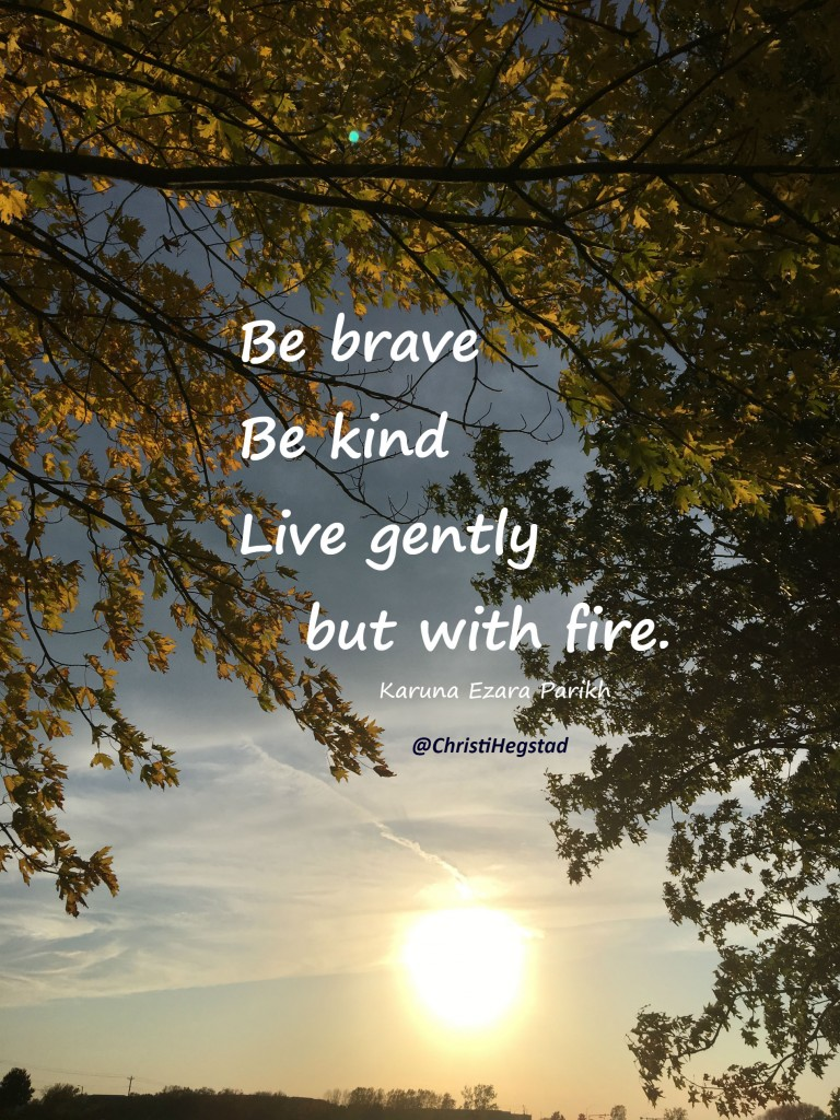 Trees Sun Brave Kind Gently With Fire Quote