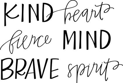Kind heart, fierce mind, brave spirit