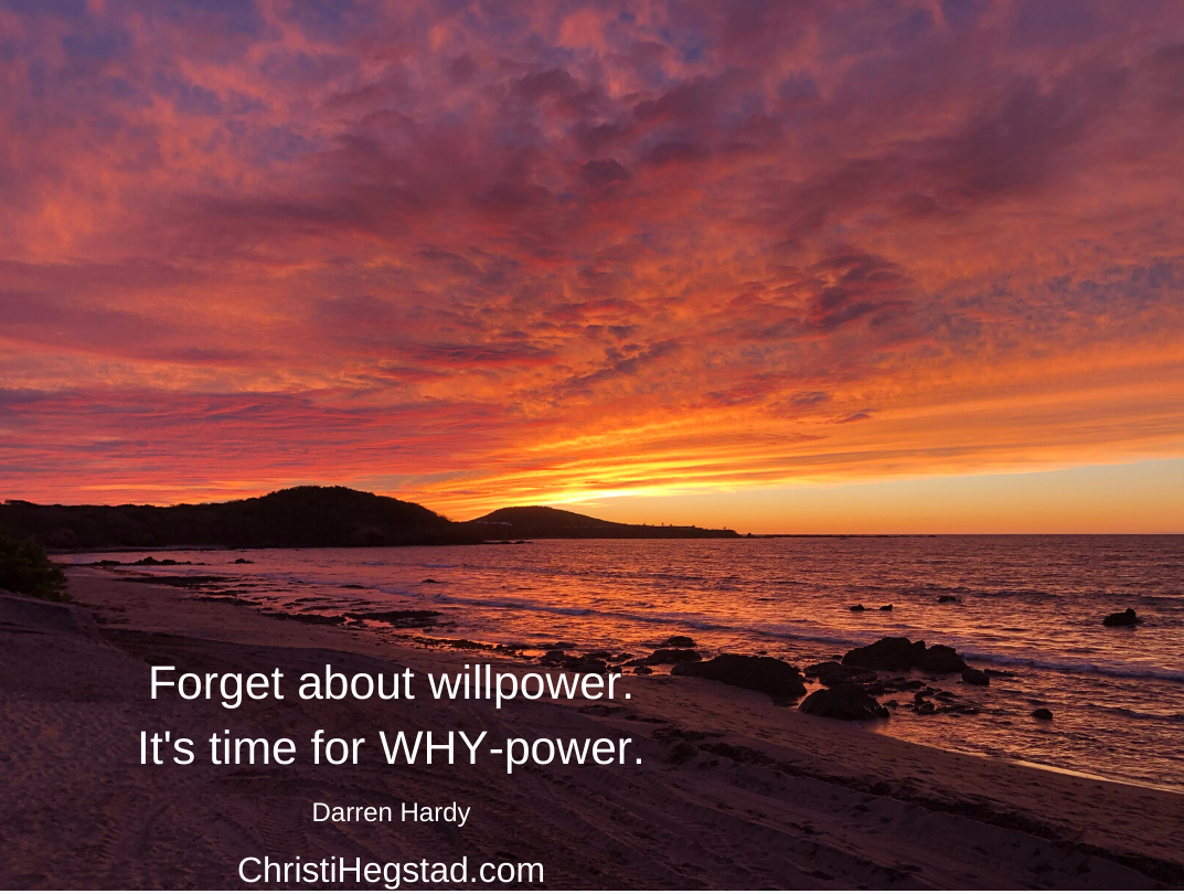 Forget about willpower. It's time for WHY-power.