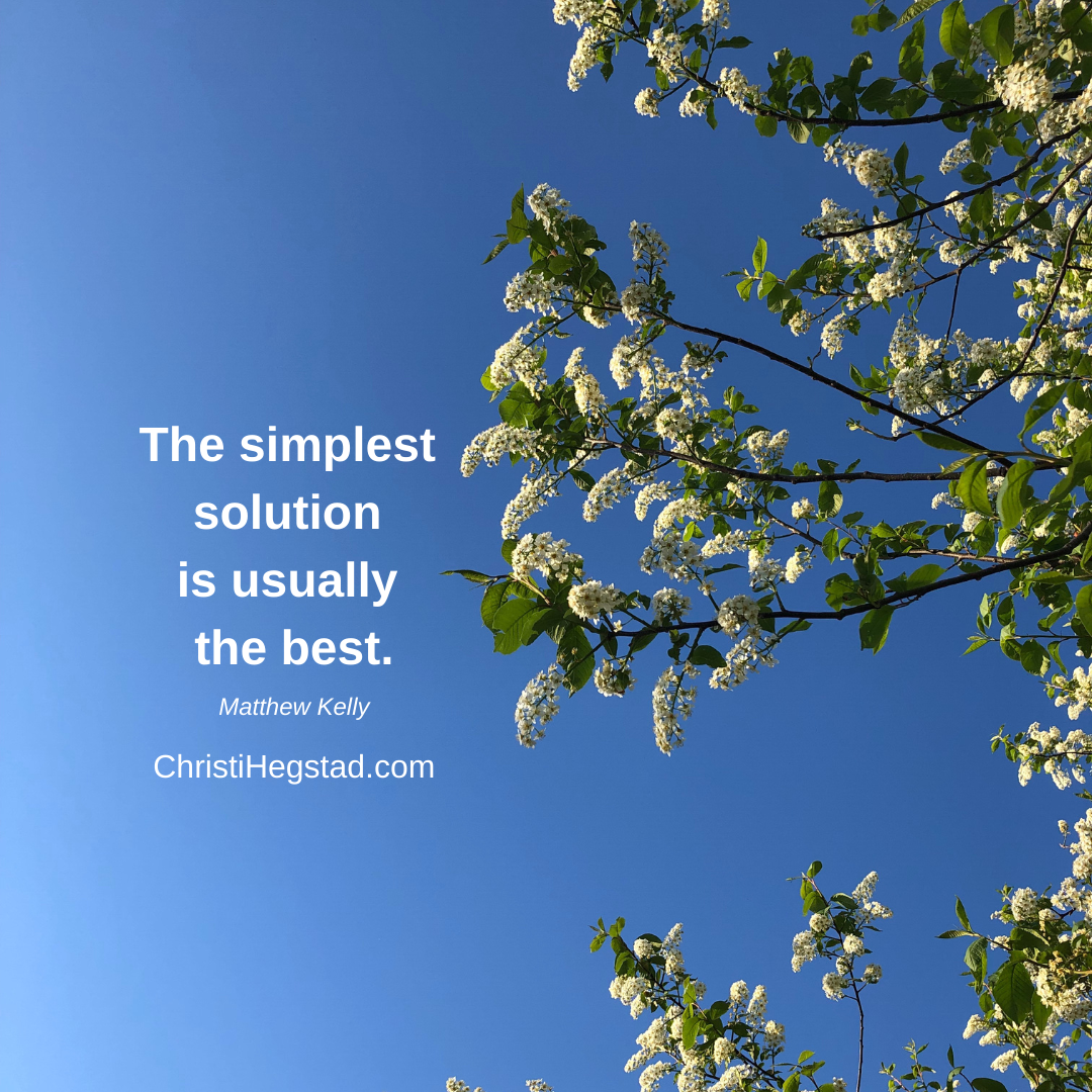 The simplest solution is usually the best.